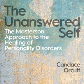 The Unanswered Self: The Masterson Approach to the Healing of Personality Disorders
