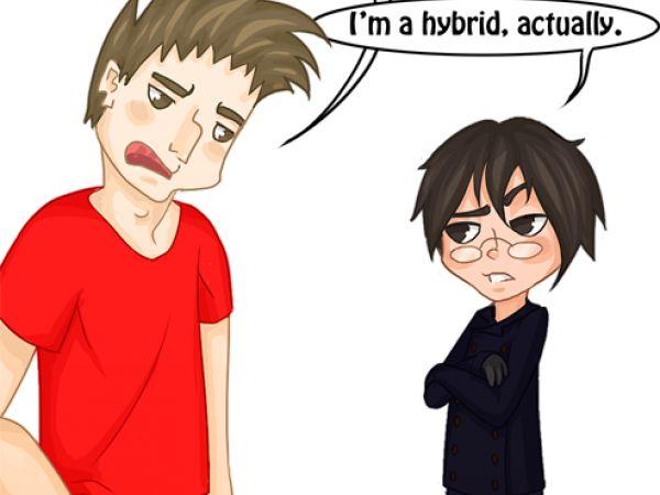 Are you a boy or a girl? I'm a hybrid, actually.